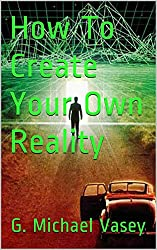 How To Create Your Own Reality