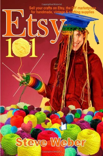 Etsy 101: Sell Your Crafts on Etsy, the DIY Marketplace for Handmade, Vintage and Crafting Supplies by Steve Weber (23-Jan-2012) Paperback