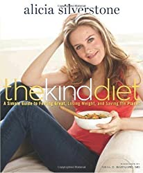 The Kind Diet: A Simple Guide to Feeling Great, Losing Weight, and Saving the Planet by Alicia Silverstone ( 2010 )