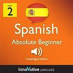 Learn Spanish - Level 2: Absolute Beginner Spanish, Volume 1: Lessons 1-40: Absolute Beginner Spanish #48 |  Innovative Language Learning
