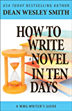 How to Write a Novel in Ten Days (WMG Writer's Guides Book 6)