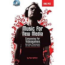 Music for New Media: Composing for Videogames, Web Sites, Presentations, and Other New Media