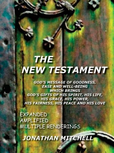 Download The New Testament: God's Message of Goodness, Ease and Well-Being Which Brings God's Gifts of His Spirit, His Life, His Grace, His Power, His Fairness, His Peace and His Love pdf epub