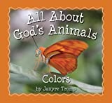All about God's Animals-Colors, Janyre Tromp, 0825438780