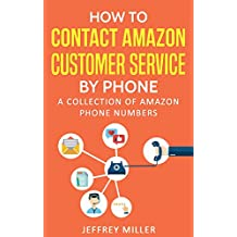 Contact Amazon Customer Service: How to Contact Amazon Customer Service by Phone: A Collection of Amazon Phone Numbers (Contact Amazon Customer Service, Call Amazon, Amazon Phone Number)