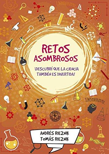 Retos asombrosos: ¡Descubrí que la ciencia también es divertida! (Spanish Edition)