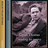 Dylan Thomas Reading His Poetry: Complete & Unabridged