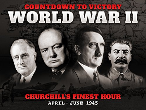 Churchill's Finest Hour (April - June 1945) - Countdown to Victory: World War II