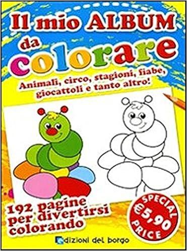 Amazon It Il Mio Album Da Colorare Ediz Illustrata Edizioni Del