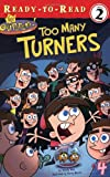 Too Many Turners (Fairly OddParents Ready-To-Read)