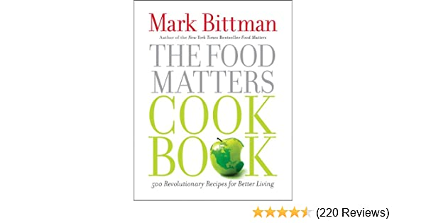 The food matters cookbook 500 revolutionary recipes for better the food matters cookbook 500 revolutionary recipes for better living mark bittman 9781439120231 amazon books forumfinder Gallery