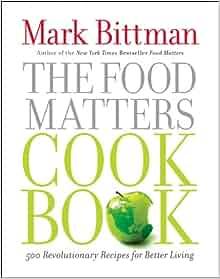 The food matters cookbook 500 revolutionary recipes for better the food matters cookbook 500 revolutionary recipes for better living mark bittman 9781439120231 amazon books forumfinder Images