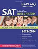 Kaplan SAT Subject Test World History 2013-2014, Kaplan Publishing Staff, 1609785797