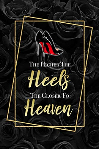 The Higher The Heels The Closer To Heaven: Funny Fashion Slogan Black Floral Notebook Blank Lined Journal Gift for a Shoe Lover