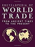 img - for Encyclopedia of World Trade: From Ancient Times to the Present book / textbook / text book