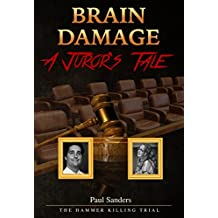 Brain Damage: A Juror's Tale: The Hammer Killing Trial (A Juror's Perspective Book 1)