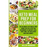 Keto Meal Prep For Beginners: The Ultimate Keto Meal Prep Guide Step-By-Step For Beginners to Weight Loss, Save Time, Eat Healthier and Save Money. (Volume 2)