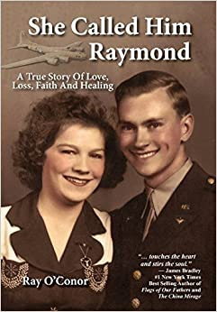 She Called Him Raymond A True Story Of Love, Loss, Faith And Healing by Ray O'Conor (2015-05-08)