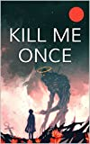 KILL ME ONCE Vol. 1 (Action RPG Novel Series)