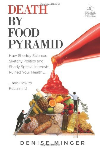 Read Online By Denise Minger - Death by Food Pyramid: How Shoddy Science, Sketchy Politics and Shady Special Interests Have Ruined Our Health (1st Edition) (12.2.2013) pdf