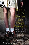 By Alexandra Fuller - Don't Let's Go to the Dogs Tonight: An African Childhood (New Ed)