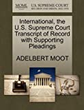 International, the U. S. Supreme Court Transcript of Record with Supporting Pleadings, Adelbert Moot, 1270224557