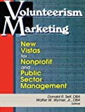Volunteerism Marketing : New Vistas for Non-Profit and Public Sector Management, , 0789009854