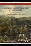 Statemaking and Territory in South Asia : Lessons from the Anglo-Gorkha War (1814-1816), Michael, Bernardo A., 085728519X