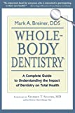 Whole-Body Dentistry: A Complete Guide to Understanding the Impact of Dentistry on Total Health