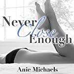 Never Close Enough: Never, Book 1   Anie Michaels