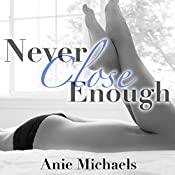 Never Close Enough: Never, Book 1 | Anie Michaels