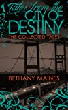 Tales From the City of Destiny: The Collected Tales