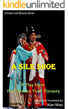 A Silk Shoe: A Chinese Yuan Play (Scholar and Beauty Series Book 5)