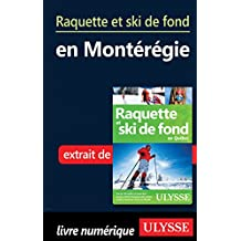 Raquette et ski de fond en Montérégie (French Edition)