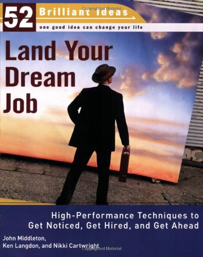 Land Your Dream Job (52 Brilliant Ideas): High-Performance Techniques to Get Noticed, Get Hired, and Get Ahead ebook