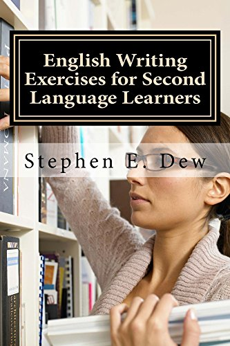 Download English Writing Exercises for Second Language Learners: An English Grammar Workbook for ESL Essay Writing (Book II) (Academic Writing Skills 5) Pdf