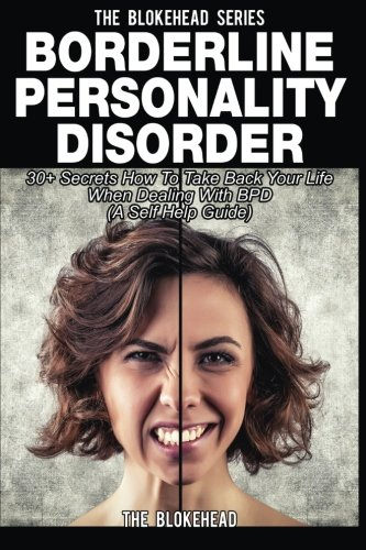 Borderline Personality Disorder: 30+ Secrets How To Take Back Your Life When Dealing With BPD (A Self Help Guide) (The Blokehead Success Series) PDF