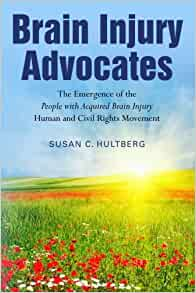 Brain Injury Advocates The Emergence Of The People With Acquired Brain Injury Human And Civil Rights Movement