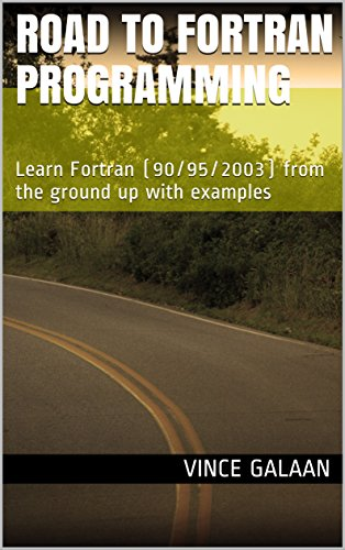 Road to Fortran Programming: Learn Fortran (90/95/2003) from the ground up  with examples (Road to Programming)