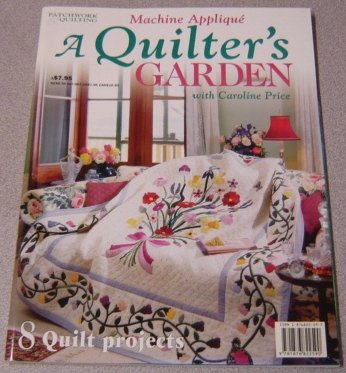 A Quilter's Garden: Machine Applique with Caroline Price: 8 Quilt Projects (Australian Patchwork & Quilting)