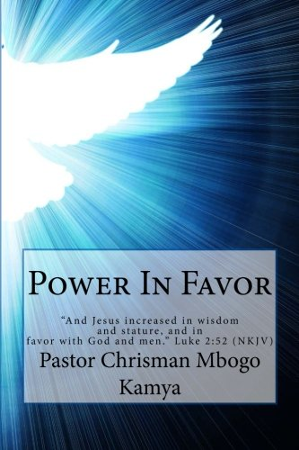 Download Power In Favor: And Jesus increased in wisdom and stature, and in favor with God and men. Luke 2:52 NKJV pdf