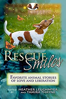 Rescue Smiles: Favorite Animal Stories of Love and Liberation by [Leughmyer, Heather]