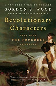 By Gordon S. Wood - Revolutionary Characters: What Made the Founders Different (4/29/07)