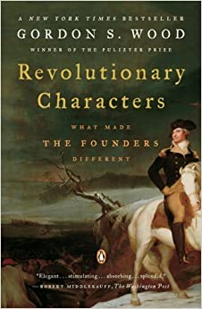 Revolutionary Characters: What Made the Founders Different by Wood Gordon S. (2007-05-29)