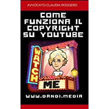 Il Copyright su YouTube: Come funziona (Italian Edition)