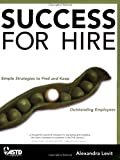 Success for Hire: Simple Strategies to Find and Keep Outstanding Employees