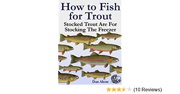 How To Fish For Trout - Stocked Trout (Stocked Trout Are For Stocking The  Freezer)