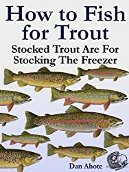 How To Fish For Trout - Stocked Trout (Stocked Trout Are For Stocking The Freezer) (English Edition)