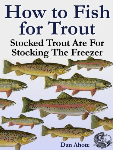 How To Fish For Trout - Stocked Trout (Stocked Trout Are For Stocking The Freezer) by [Ahote, Dan, Publishing, Blue Dun]
