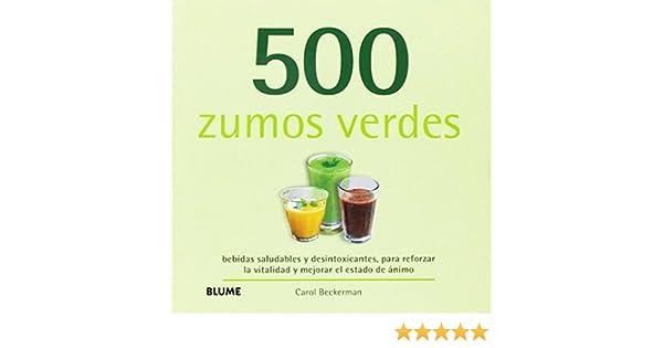 500 zumos verdes: bebidas saludables y desintoxicantes, para ...